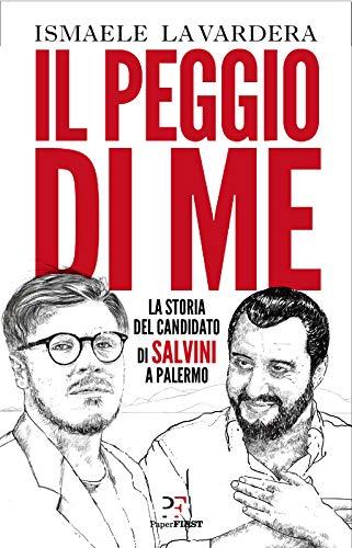 Il peggio di me. La storia del candidato di Salvini a Palermo