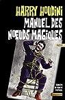 Manuel des noeuds magiques par Houdini
