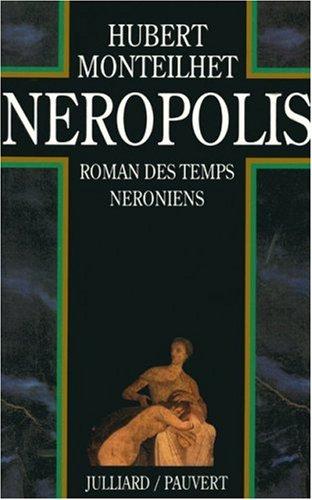 Néropolis: Roman des temps néroniens par HUBERT MONTEILHET