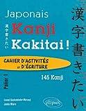 Kanji Kakitai ! : Cahier d'activités et d'écriture Palier 1 - 145 kanji