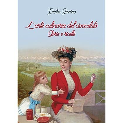 L'arte Culinaria Del Cioccolato. Storie E Ricette