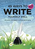 49 Ways to Write Yourself Well: The Science and Wisdom of Writing and Journaling (49 Ways to Well-being)