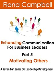 Enhancing Communication for Business Leaders Part 5 - Motivating Others