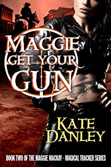 Maggie Get Your Gun (Maggie MacKay Magical Tracker Book 2) (English Edition) par [Danley, Kate]