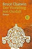 Der Vizekönig von Ouidah: Roman - Bruce Chatwin