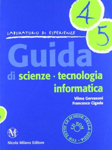 Guida di scienze, tecnologia, informatica. Con CD-ROM vol. 4-5
