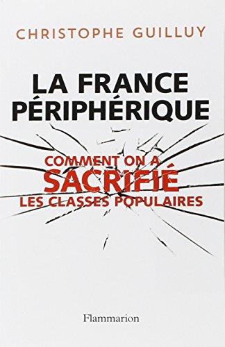 La France Peripherique, Comment on a sacrifi les classes populaires