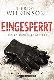 'Eingesperrt - Jessica Daniel ermittelt' von Kerry Wilkinson