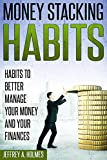 Money Stacking Habits: Habits to Better Manage Your Money and Your Finances (English Edition)