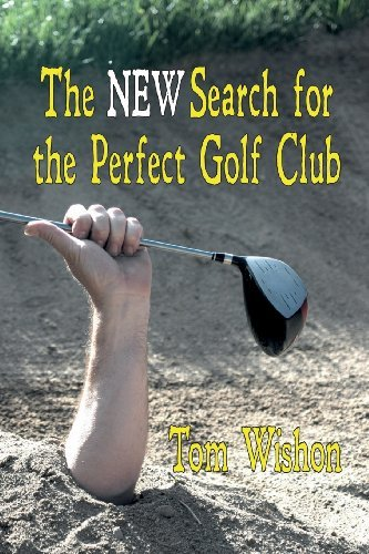 The New Search for the Perfect Golf Club by Tom Wishon (2011-06-21) par Tom Wishon