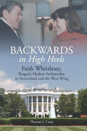 """Backwards in High Heels: Faith Whittlesey, Ronald Reagan's """"Madam Ambassador"""" in Switzerland and the West Wing"""