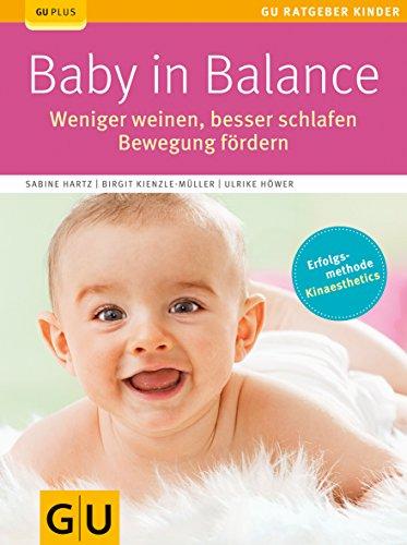 Baby in Balance: Weniger weinen, besser schlafen, Bewegung fördern (Und Balance Bewegung)