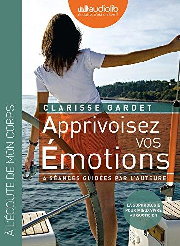 Apprivoisez vos émotions : pour mieux vivre au quotidien