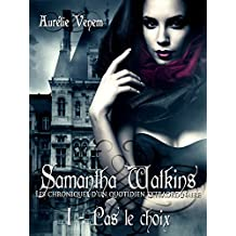 Samantha Watkins ou Les chroniques d'un quotidien extraordinaire: Tome 1 : Pas le choix (French Edition)