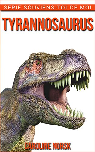 Tyrannosaurus: Un Livre Pour Les Enfants Avec De Superbes Photos & Des Faits Divertissants Au sujet Des Tyrannosaurus (Série Souviens-toi de Moi)