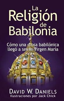 La Religión de Babilonia (Spanish Edition) de [Daniels, David W. ]