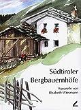Südtiroler Bergbauernhöfe. Aquarelle von Elisabeth Wiesmann - Elisabeth Wiesmann