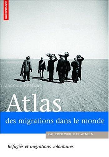Atlas des migrations dans le monde : Réfugiés ou migrants volontaires