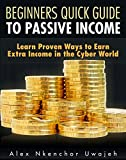 Beginners Quick Guide to Passive Income: Learn Proven Ways to Earn Extra Income in the Cyber World (English Edition)