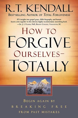 How to Forgive Ourselves - Totally: Begin Again by Breaking Free from Past Mistakes