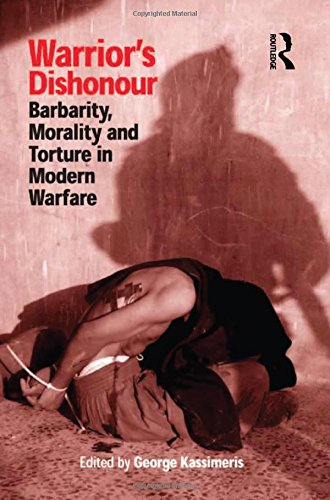 Warrior's Dishonour: Barbarity, Morality and Torture in Modern Warfare