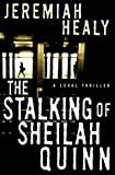 The Stalking of Sheilah Quinn: A Legal Thriller by Jeremiah Healy (1998-07-01)