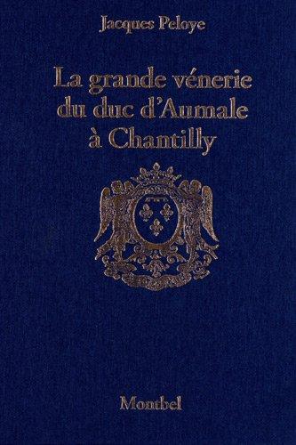 La grande vénerie du duc d'Aumale à Chantilly par Jacques Peloye