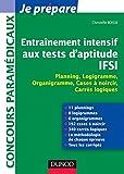 Entraînement intensif aux tests d'aptitude IFSI : Planning, Logigramme, Organigramme, Cases à noircir, Carrés logiques (Concours paramédicaux et sociaux)...