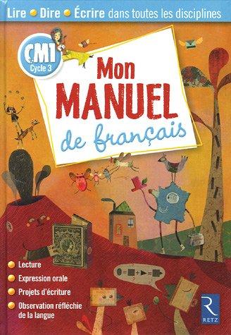 Mon manuel de français CM1 : Lire Dire Ecrire dans toutes les disciplines