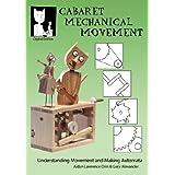 Cabaret Mechanical Movement: Understanding Movement and Making Automata (English Edition)