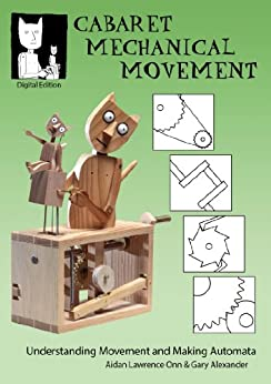 Cabaret Mechanical Movement: Understanding Movement and Making Automata (English Edition) de [Alexander, Gary, Onn, Aidan Lawrence]