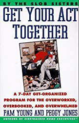 Get Your Act Together: 7-Day Get-Organized Program for the Overworked, Overbooked, and Overwhelmed, a[ GET YOUR ACT TOGETHER: 7-DAY GET-ORGANIZED PROGRAM FOR THE OVERWORKED, OVERBOOKED, AND OVERWHELMED, A ] By Young, Pam ( Author )Aug-04-1993 Paperback