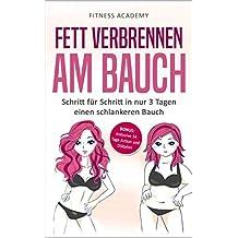 Fett verbrennen am Bauch: Schritt für Schritt in nur 3 Tagen einen schlankeren Bauch - Bonus: Inclusive 14 Tage Action- und Diätplan!