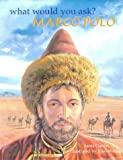WHAT WOULD YOU ASK MARCO POLO
