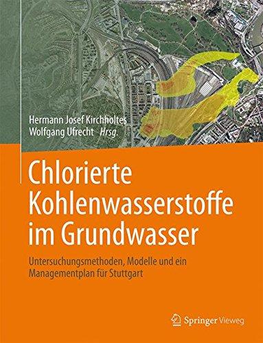 Chlorierte Kohlenwasserstoffe  im Grundwasser: Untersuchungsmethoden, Modelle und ein Managementplan für Stuttgart