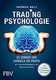 Tradingpsychologie - So denken und handeln die Profis: Spitzenperformance mit