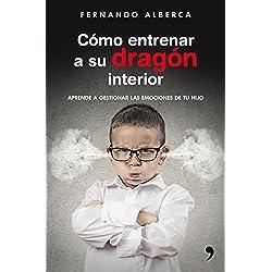 Cómo entrenar a su dragón interior: Aprende a gestionar las emociones de tu hijo (Fuera de Colección)