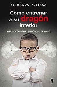 Cómo entrenar a su dragón interior par Fernando Alberca
