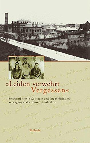 »Leiden verwehrt Vergessen«. Zwangsarbeiter in Göttingen und ihre medizinische Versorgung in den Universitätskliniken