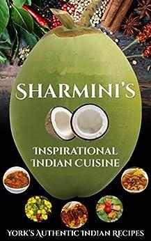 Sharmini's Inspirational Indian Cuisine: York's Authentic Indian Recipes by [Thomas, Sharmini]