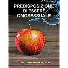 PREDISPOSIZIONE DI ESSERE OMOSESSUALE (Italian Edition)