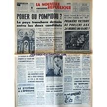 NOUVELLE REPUBLIQUE (LA) [No 7523] du 14/06/1969 - POHER OU POMPIDOU / LE PAYS TRANCHERA DEMAIN ENTRE LES 2 CANDIDATS - IL Y A 25 ANS DE GAULLE ENTRAIT DANS BAYEUX - LE SYSTEME A L'EPREUVE PAR MEUNIER - LE GRAND SCHISME D'ORIENT / LES RUSSES PONTENT 300 FUSEES NUCLEAIRES SUR LE SINKIANG - L'ETAT VA FINANCER L'INDUSTRIE NOUVELLE DES NAVIPLANES - LES SPORTS