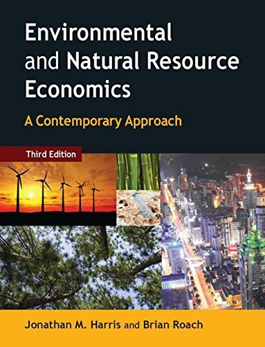 Environmental and Natural Resource Economics: A Contemporary Approach: Written by Jonathan M. Harris, 2013 Edition, (3rd Edition) Publisher: Routledge [Hardcover]