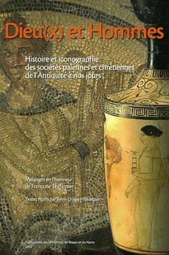 Dieu(x) et Hommes : Histoire et iconographie des sociétés païennes et chrétiennes de l'Antiquité à nos jours