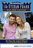 Dr. Stefan Frank - Folge 2206: Ein Haus für unsere Träume