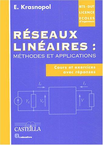 Réseaux linéaires : méthodes et applications : Cours et exercices avec réponses DUT-BTS-Licence-Ecoles d'ingénieurs