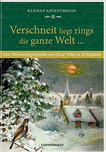 Kleines Adventsbuch – Verschneit liegt rings die ganze Welt ...: Eine Weihnachtsgeschichte von Oscar Wilde in 24 Kapiteln (2015 Kalender Für Erwachsene)