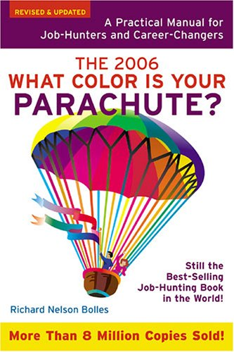 What Color Is Your Parachute? 2006: A Practical Manual for Job-Hunters and Career-Changers: A Practical Guide for Job-Hunters and Career Changers