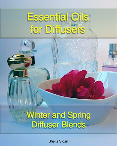 Essential Oils For Diffusers: Winter And Spring Diffuser Blends: (Essential Oils, Diffuser Recipes and Blends, Aromatherapy) (Natural Remedies, Stress ... for diffusers Book 1) (English Edition)