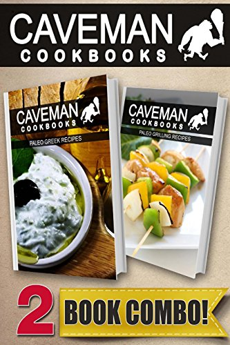 Paleo Greek Recipes and Paleo Grilling Recipes: 2 Book Combo (Caveman Cookbooks)